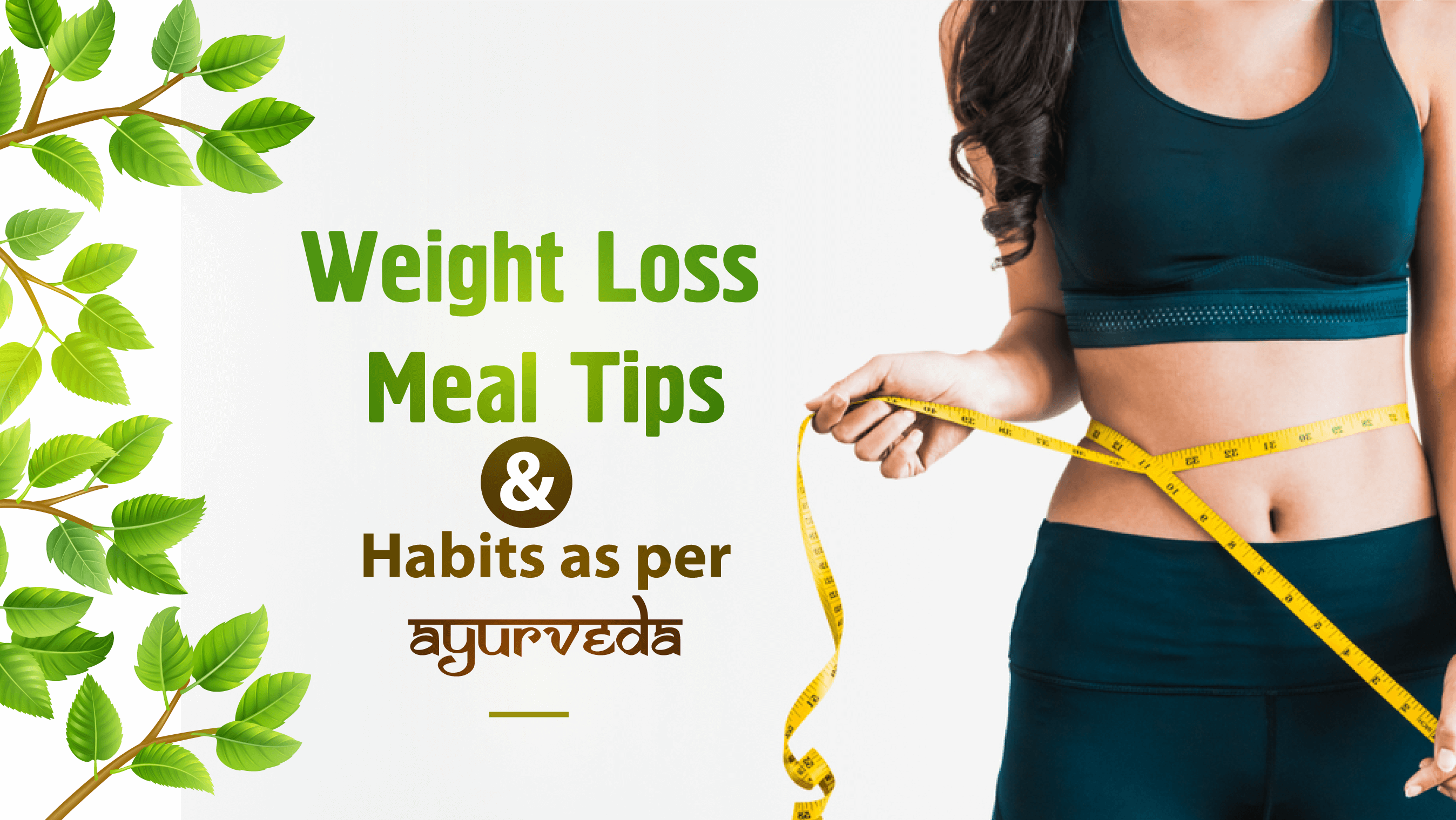 Healthy Habits that Speed Up Weight Loss, as per Ayurveda