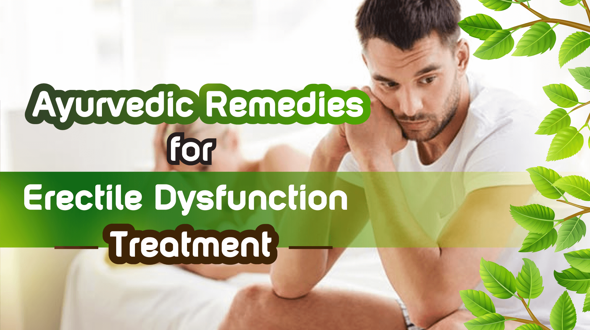 Treating Erectile Dysfunction Using The Ayurvedic Approach