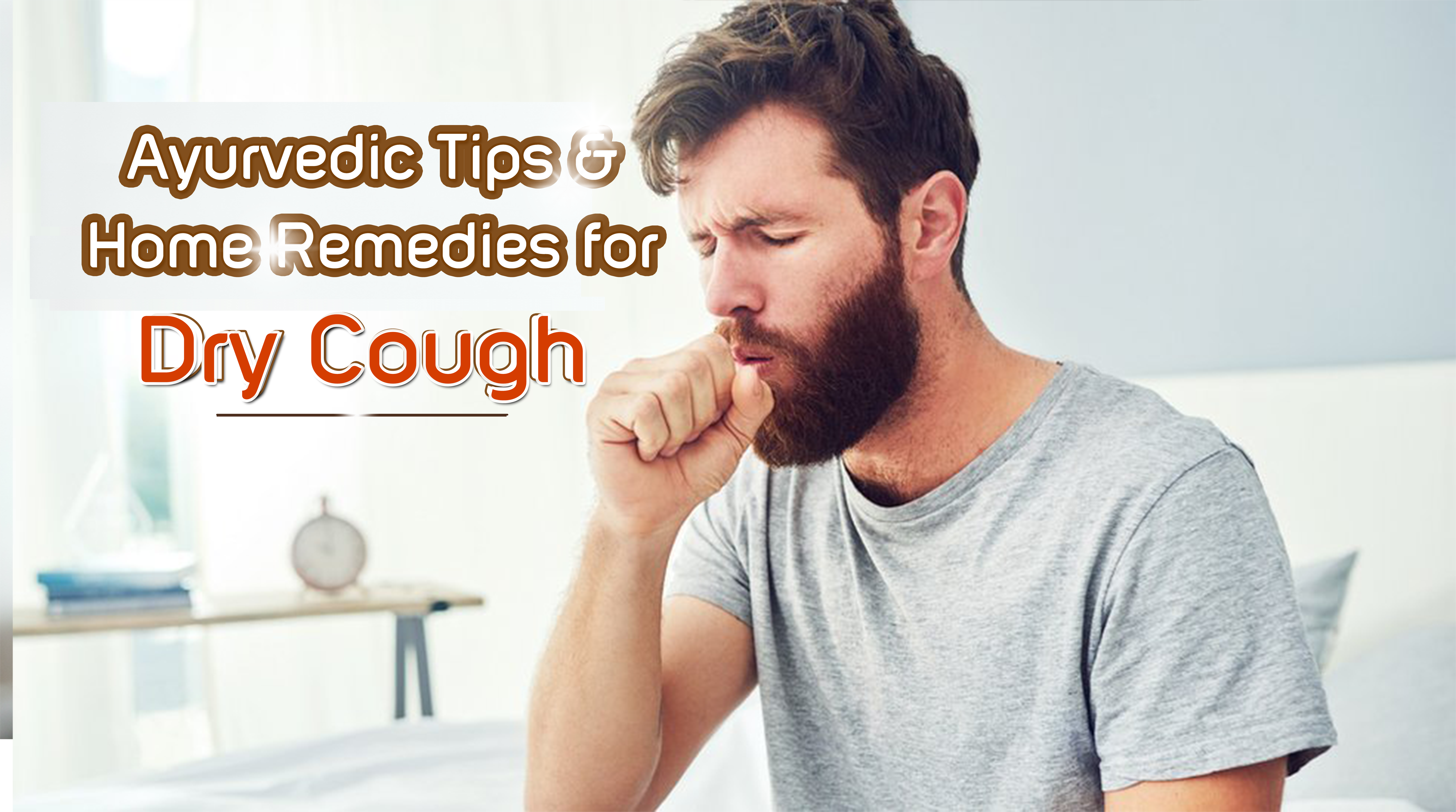 Gain Relief from Dry Cough with these Ayurvedic Tips